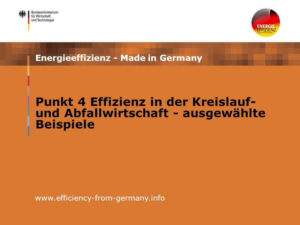 Energieeffizienz - Made in Germany www.efficiency-from-germany.info Punkt 4 Effizienz in der Kreislauf- und Abfallwirtschaft - ausgewählte Beispiele
