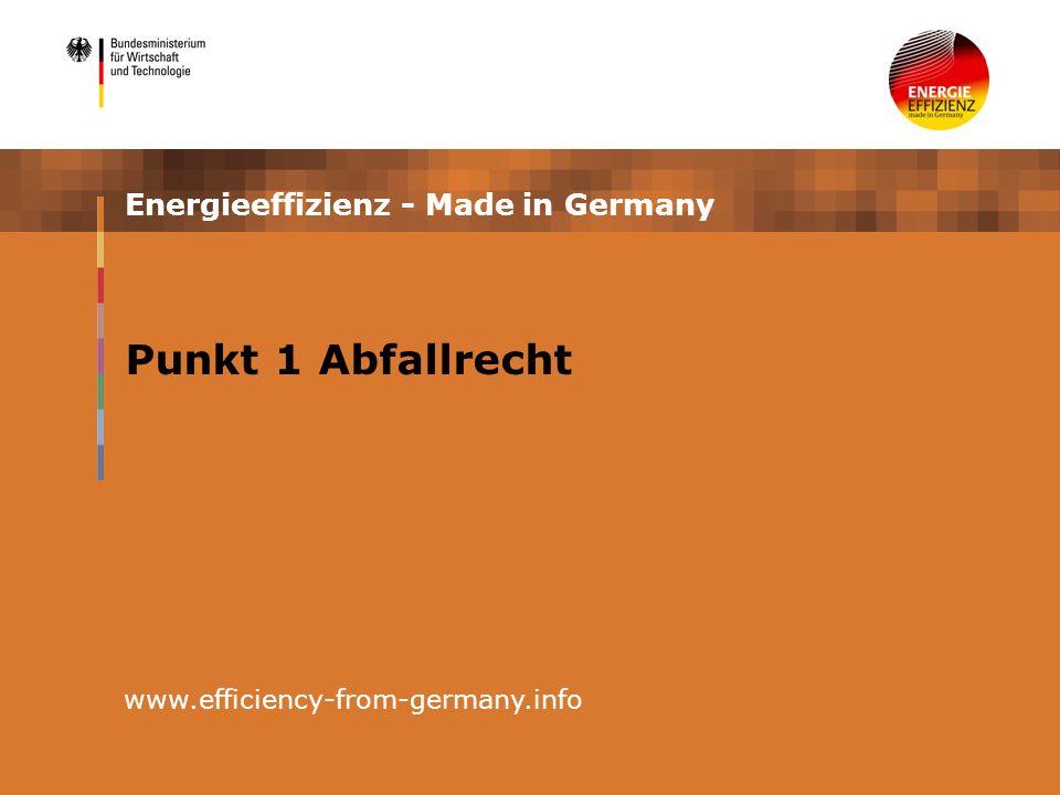 Energieeffizienz - Made in Germany www.efficiency-from-germany.info Punkt 1 Abfallrecht