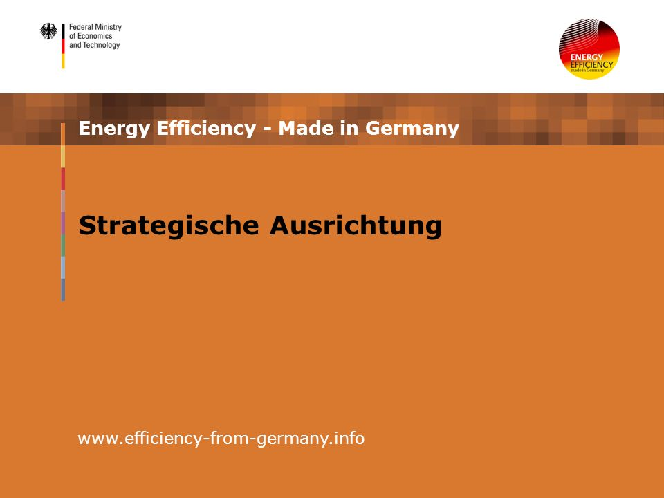 Energy Efficiency - Made in Germany www.efficiency-from-germany.info Strategische Ausrichtung