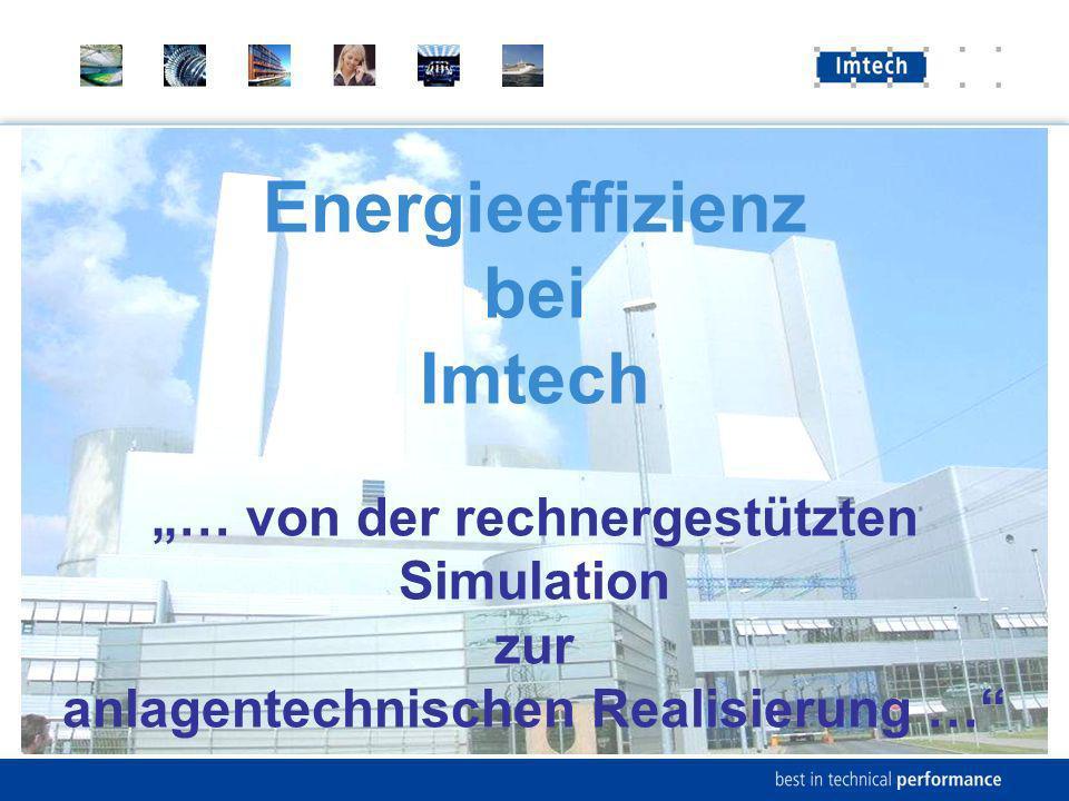 Energieeffizienz bei Imtech … von der rechnergestützten Simulation zur anlagentechnischen Realisierung …