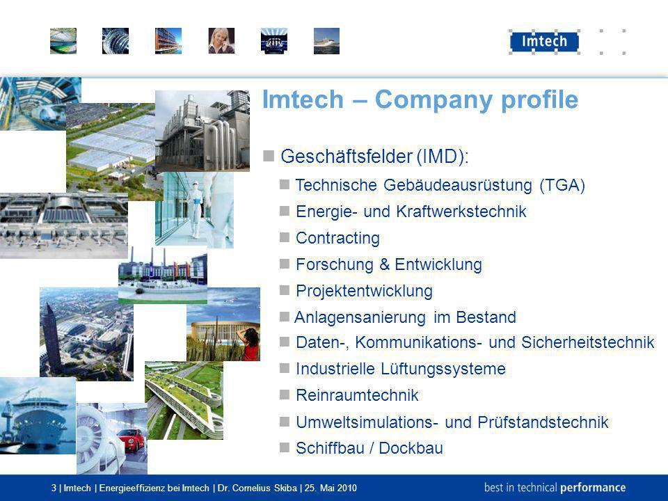 3 | Imtech | Energieeffizienz bei Imtech | Dr. Cornelius Skiba | 25. Mai 2010 Imtech – Company profile Geschäftsfelder (IMD): Daten-, Kommunikations-
