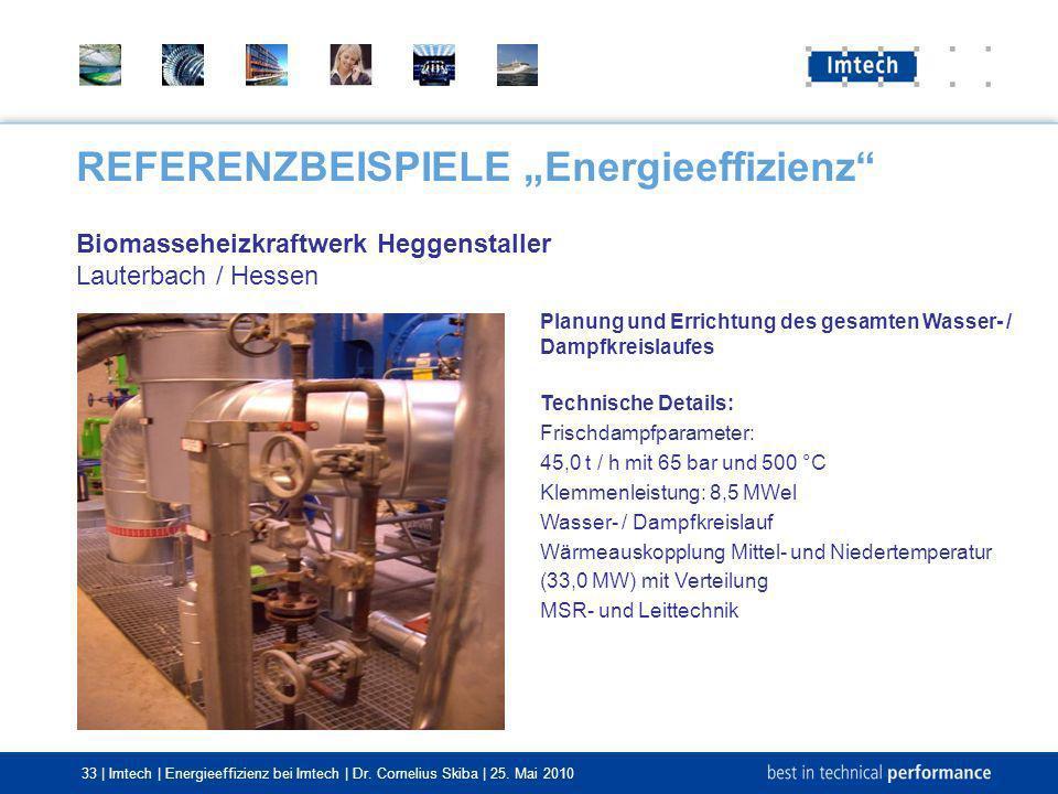 33 | Imtech | Energieeffizienz bei Imtech | Dr. Cornelius Skiba | 25. Mai 2010 REFERENZBEISPIELE Energieeffizienz Biomasseheizkraftwerk Heggenstaller