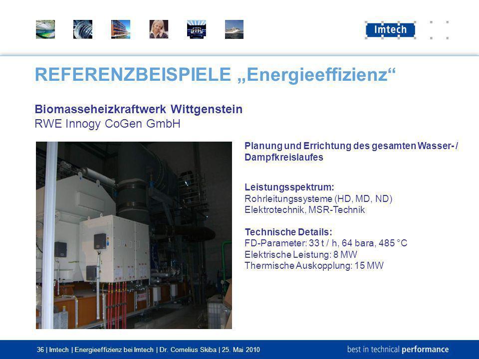 36 | Imtech | Energieeffizienz bei Imtech | Dr. Cornelius Skiba | 25. Mai 2010 REFERENZBEISPIELE Energieeffizienz Biomasseheizkraftwerk Wittgenstein R