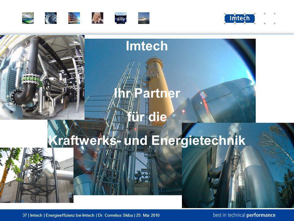 37 | Imtech | Energieeffizienz bei Imtech | Dr. Cornelius Skiba | 25. Mai 2010 Imtech Ihr Partner für die Kraftwerks- und Energietechnik