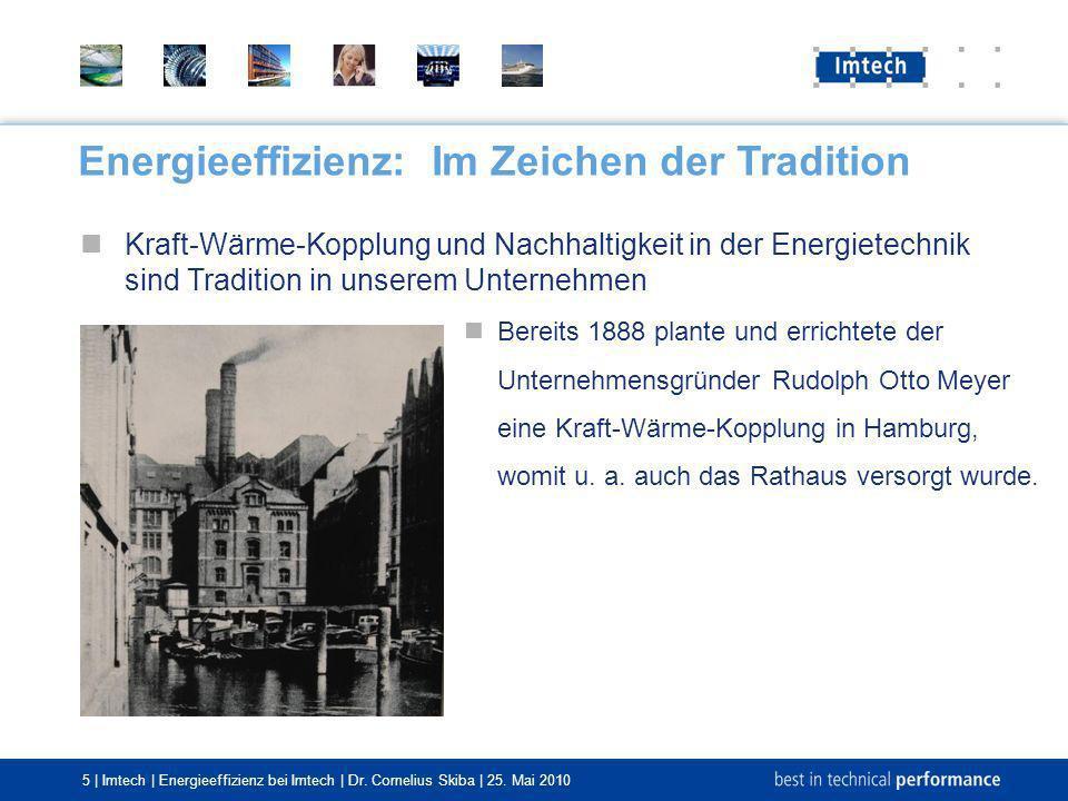 5 | Imtech | Energieeffizienz bei Imtech | Dr. Cornelius Skiba | 25. Mai 2010 Kraft-Wärme-Kopplung und Nachhaltigkeit in der Energietechnik sind Tradi