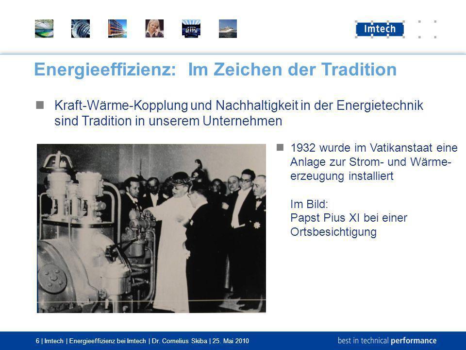 6 | Imtech | Energieeffizienz bei Imtech | Dr. Cornelius Skiba | 25. Mai 2010 Kraft-Wärme-Kopplung und Nachhaltigkeit in der Energietechnik sind Tradi