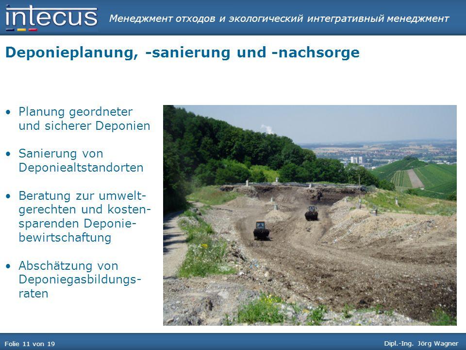 Менеджмент отходов и экологический интегративный менеджмент Folie 11 von 19 Dipl.-Ing. Jörg Wagner Deponieplanung, -sanierung und -nachsorge Planung g