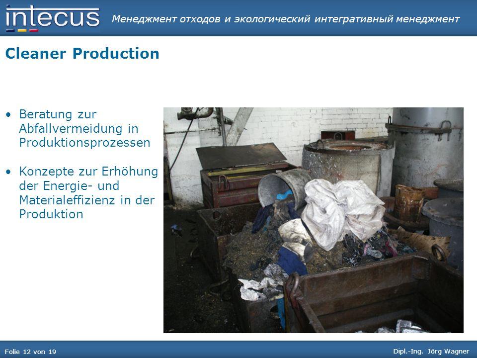 Менеджмент отходов и экологический интегративный менеджмент Folie 12 von 19 Dipl.-Ing. Jörg Wagner Cleaner Production Beratung zur Abfallvermeidung in