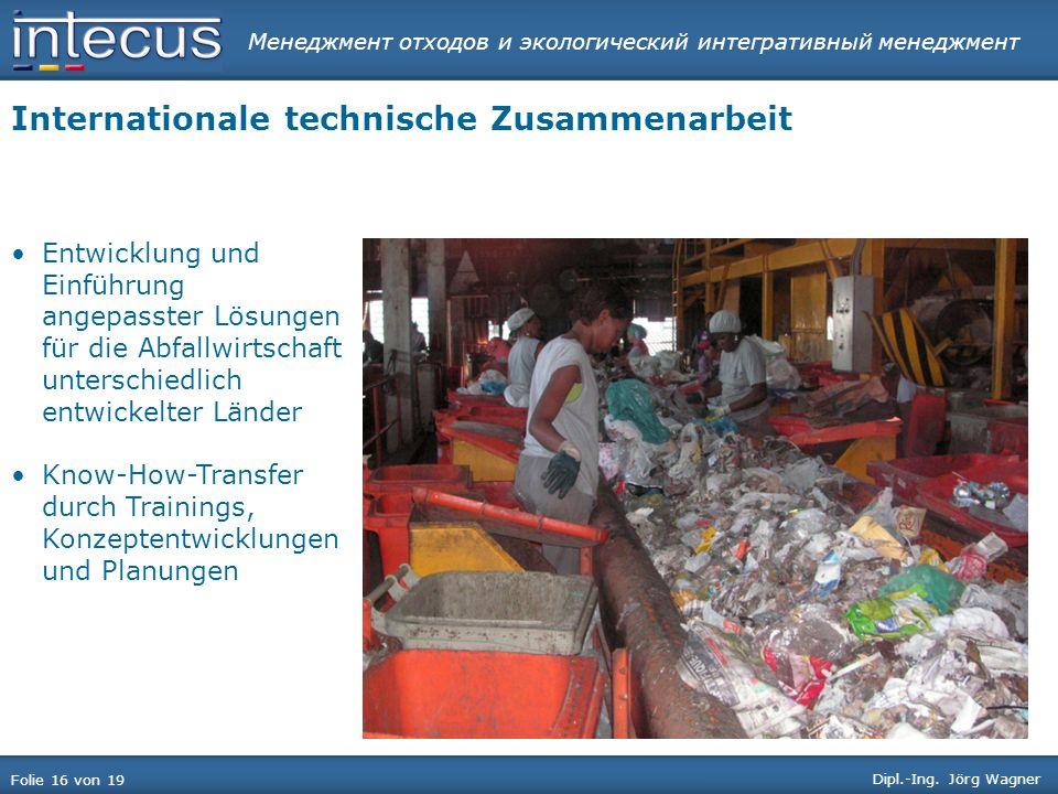 Менеджмент отходов и экологический интегративный менеджмент Folie 16 von 19 Dipl.-Ing. Jörg Wagner Internationale technische Zusammenarbeit Entwicklun