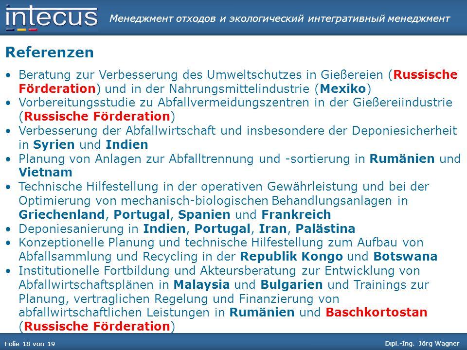 Менеджмент отходов и экологический интегративный менеджмент Folie 18 von 19 Dipl.-Ing. Jörg Wagner Referenzen Beratung zur Verbesserung des Umweltschu