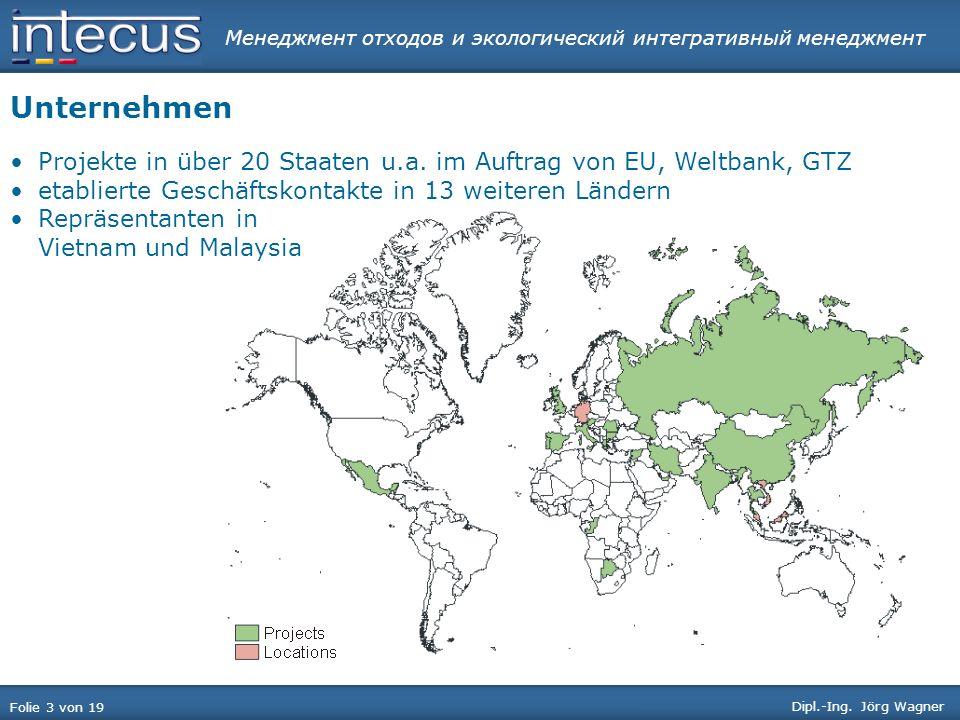 Менеджмент отходов и экологический интегративный менеджмент Folie 3 von 19 Dipl.-Ing. Jörg Wagner Unternehmen Projekte in über 20 Staaten u.a. im Auft