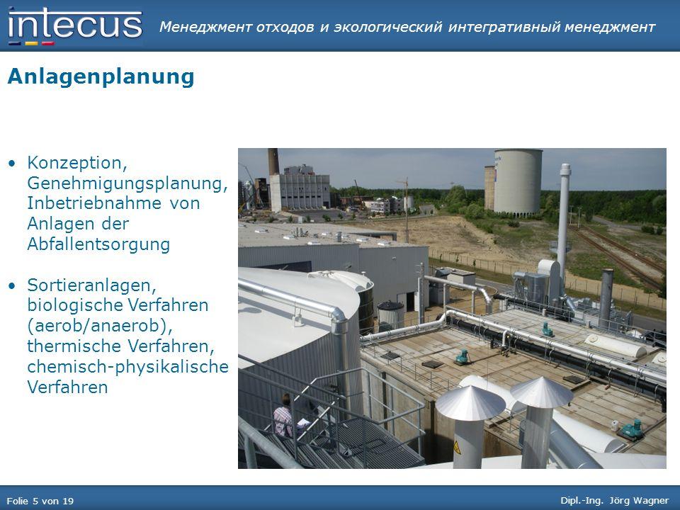 Менеджмент отходов и экологический интегративный менеджмент Folie 5 von 19 Dipl.-Ing. Jörg Wagner Anlagenplanung Konzeption, Genehmigungsplanung, Inbe