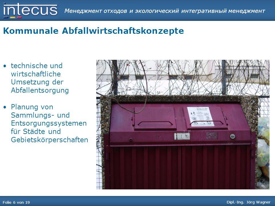 Менеджмент отходов и экологический интегративный менеджмент Folie 6 von 19 Dipl.-Ing. Jörg Wagner Kommunale Abfallwirtschaftskonzepte technische und w