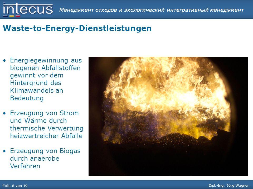 Менеджмент отходов и экологический интегративный менеджмент Folie 8 von 19 Dipl.-Ing. Jörg Wagner Waste-to-Energy-Dienstleistungen Energiegewinnung au