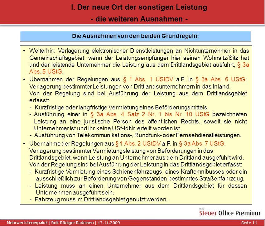 Titel der Präsentation | Autor | 01.01.2008Seite 11 Mehrwertsteuerpaket | Rolf-Rüdiger Radeisen | 17.11.2009 Seite 11 I. Der neue Ort der sonstigen Le