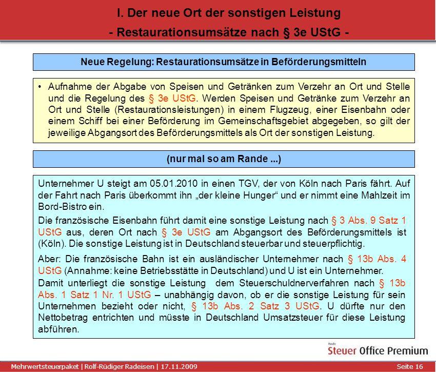 Titel der Präsentation | Autor | 01.01.2008Seite 16 Mehrwertsteuerpaket | Rolf-Rüdiger Radeisen | 17.11.2009 Seite 16 I. Der neue Ort der sonstigen Le