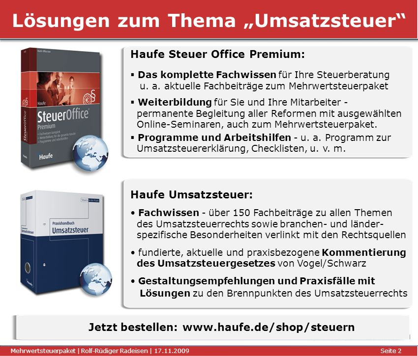 Titel der Präsentation | Autor | 01.01.2008Seite 2 Mehrwertsteuerpaket | Rolf-Rüdiger Radeisen | 17.11.2009 Seite 2 Lösungen zum Thema Umsatzsteuer Ha