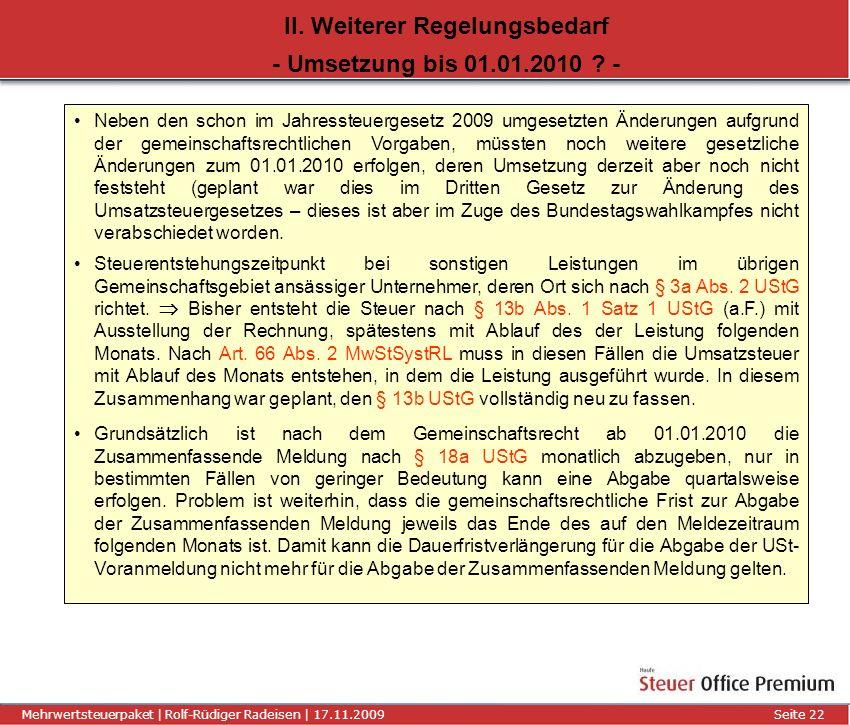 Titel der Präsentation | Autor | 01.01.2008Seite 22 Mehrwertsteuerpaket | Rolf-Rüdiger Radeisen | 17.11.2009 Seite 22 II. Weiterer Regelungsbedarf - U