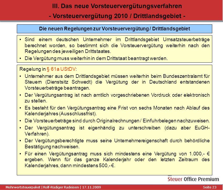 Titel der Präsentation | Autor | 01.01.2008Seite 23 Mehrwertsteuerpaket | Rolf-Rüdiger Radeisen | 17.11.2009 Seite 23 III. Das neue Vorsteuervergütung