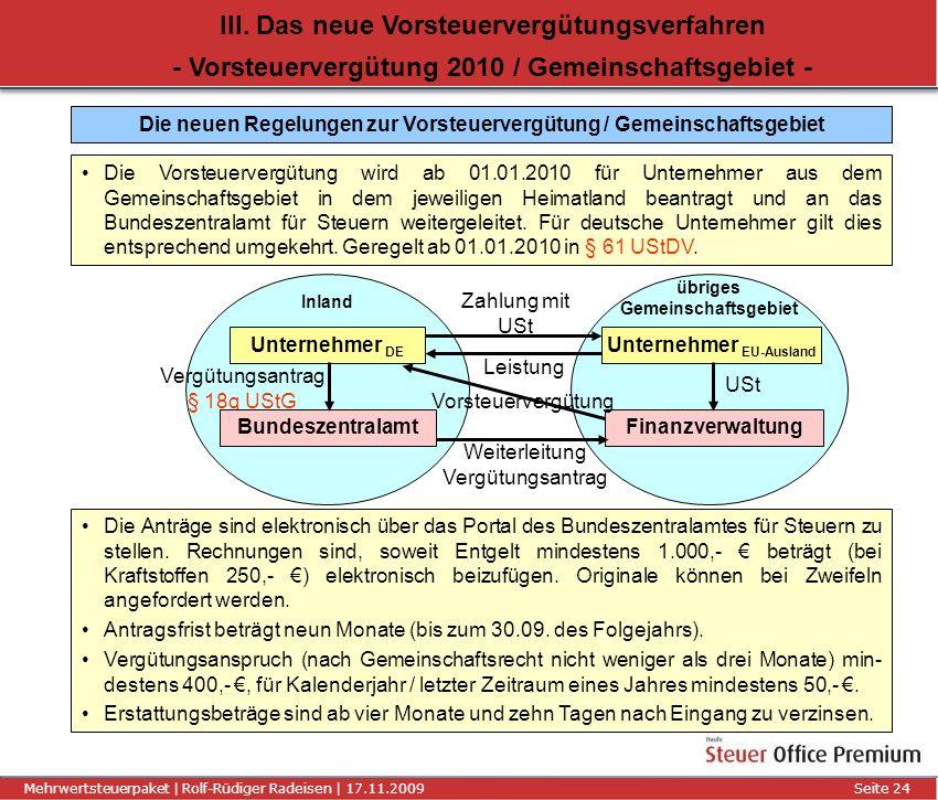 Titel der Präsentation | Autor | 01.01.2008Seite 24 Mehrwertsteuerpaket | Rolf-Rüdiger Radeisen | 17.11.2009 Seite 24 III. Das neue Vorsteuervergütung