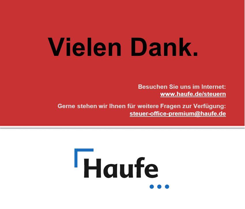Vielen Dank. Besuchen Sie uns im Internet: www.haufe.de/steuern Gerne stehen wir Ihnen für weitere Fragen zur Verfügung: steuer-office-premium@haufe.d