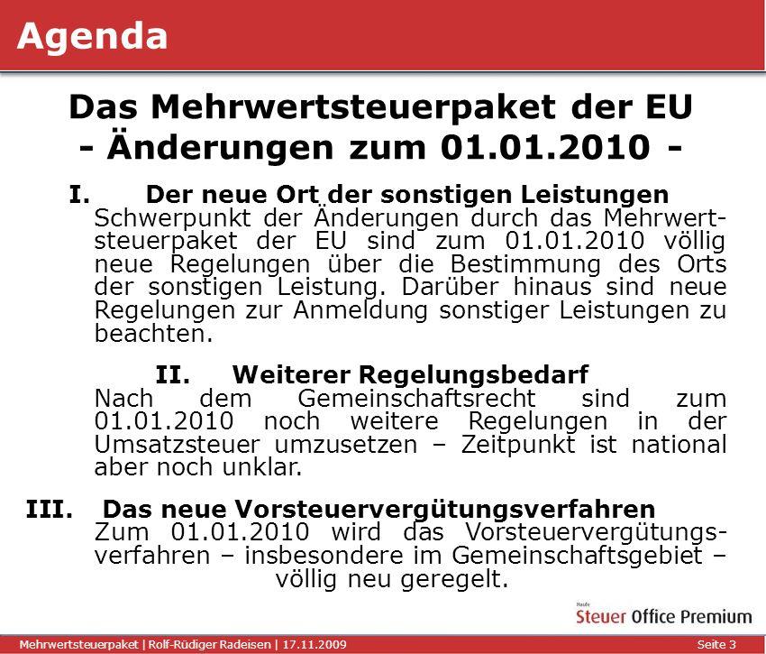 Titel der Präsentation | Autor | 01.01.2008Seite 3 Mehrwertsteuerpaket | Rolf-Rüdiger Radeisen | 17.11.2009 Seite 3 Das Mehrwertsteuerpaket der EU - Ä
