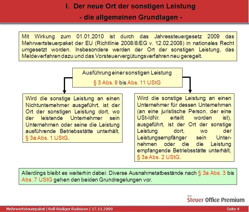 Titel der Präsentation | Autor | 01.01.2008Seite 5 Mehrwertsteuerpaket | Rolf-Rüdiger Radeisen | 17.11.2009 Seite 5 I.