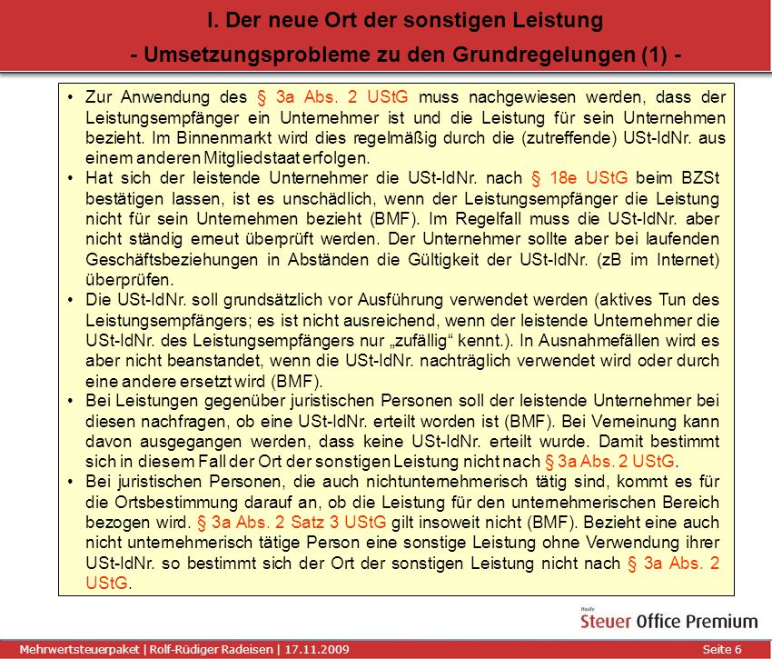Titel der Präsentation | Autor | 01.01.2008Seite 6 Mehrwertsteuerpaket | Rolf-Rüdiger Radeisen | 17.11.2009 Seite 6 I. Der neue Ort der sonstigen Leis