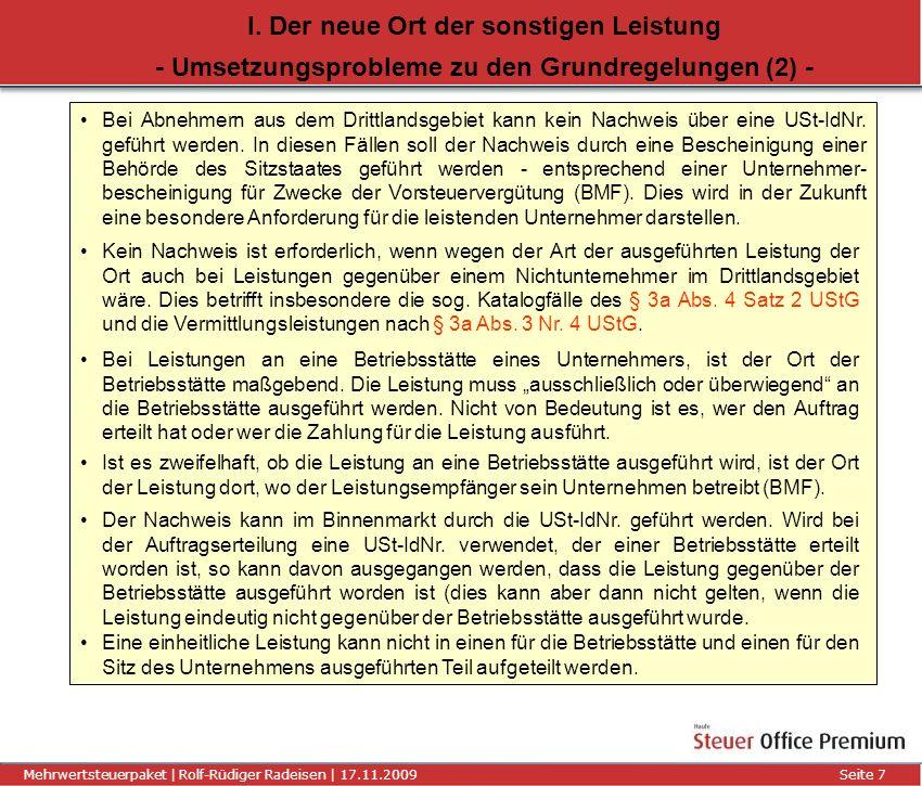 Titel der Präsentation | Autor | 01.01.2008Seite 7 Mehrwertsteuerpaket | Rolf-Rüdiger Radeisen | 17.11.2009 Seite 7 I. Der neue Ort der sonstigen Leis