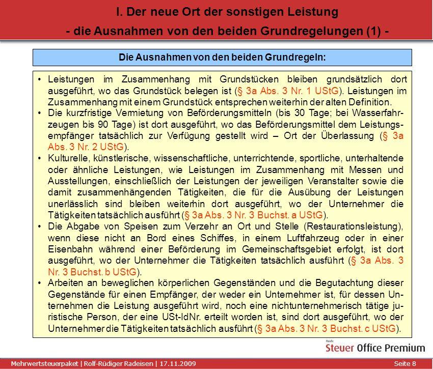 Titel der Präsentation | Autor | 01.01.2008Seite 8 Mehrwertsteuerpaket | Rolf-Rüdiger Radeisen | 17.11.2009 Seite 8 I. Der neue Ort der sonstigen Leis