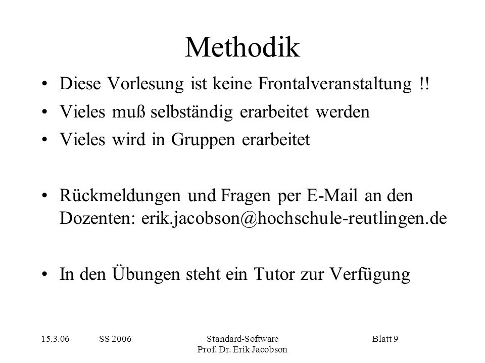 15.3.06 SS 2006Standard-Software Prof. Dr. Erik Jacobson Blatt 9 Methodik Diese Vorlesung ist keine Frontalveranstaltung !! Vieles muß selbständig era
