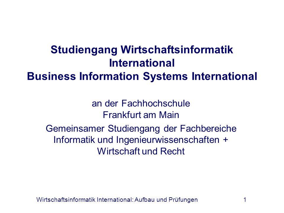 Wirtschaftsinformatik International: Aufbau und Prüfungen1 Studiengang Wirtschaftsinformatik International Business Information Systems International