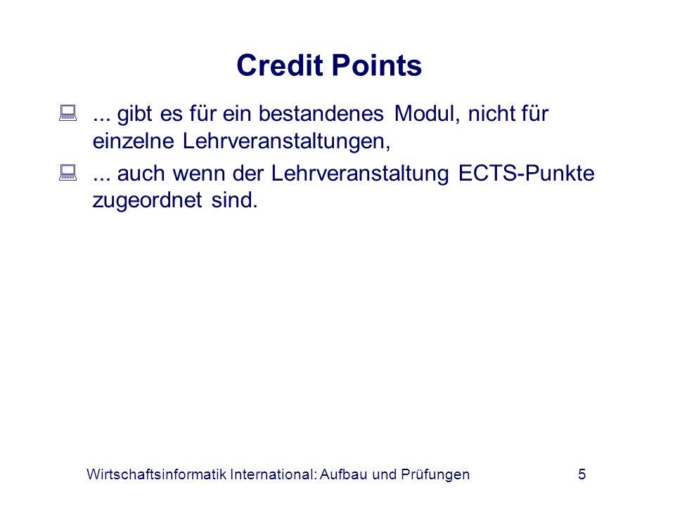 Wirtschaftsinformatik International: Aufbau und Prüfungen5 Credit Points... gibt es für ein bestandenes Modul, nicht für einzelne Lehrveranstaltungen,