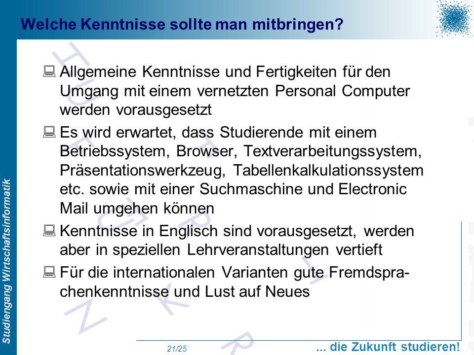Prof. Dr. Swen Schneider, FHFFM, Overview Studiengang Wirtschaftsinformatik... die Zukunft studieren! 21/25 Welche Kenntnisse sollte man mitbringen? A
