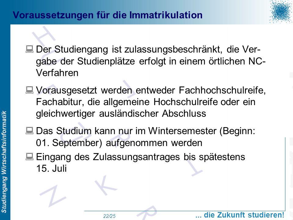 Prof. Dr. Swen Schneider, FHFFM, Overview Studiengang Wirtschaftsinformatik... die Zukunft studieren! 22/25 Voraussetzungen für die Immatrikulation De