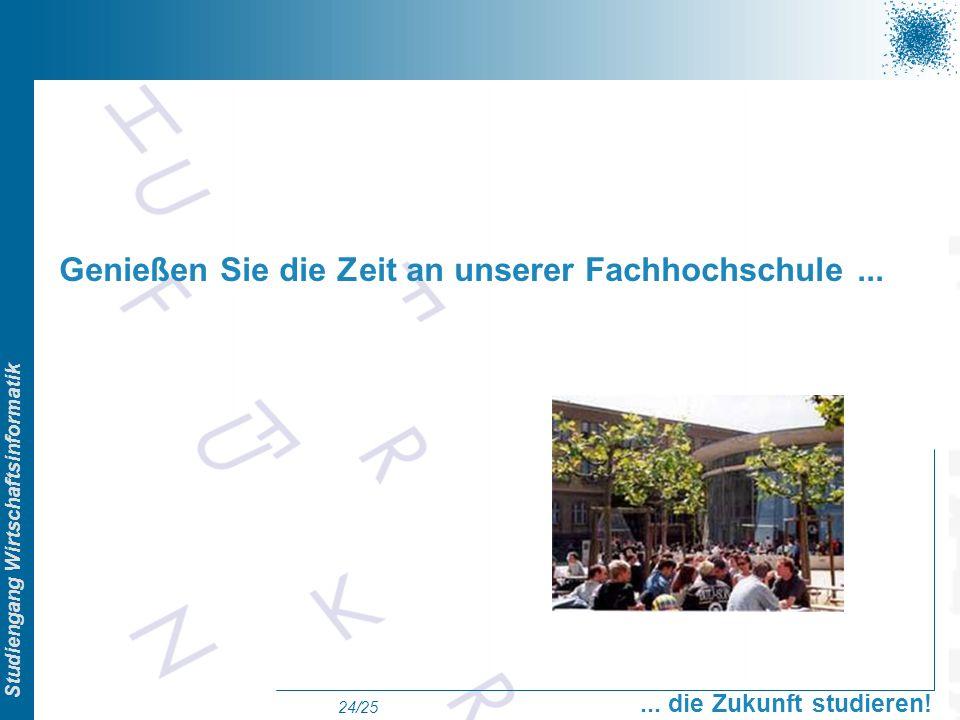 Prof. Dr. Swen Schneider, FHFFM, Overview Studiengang Wirtschaftsinformatik... die Zukunft studieren! 24/25 Genießen Sie die Zeit an unserer Fachhochs