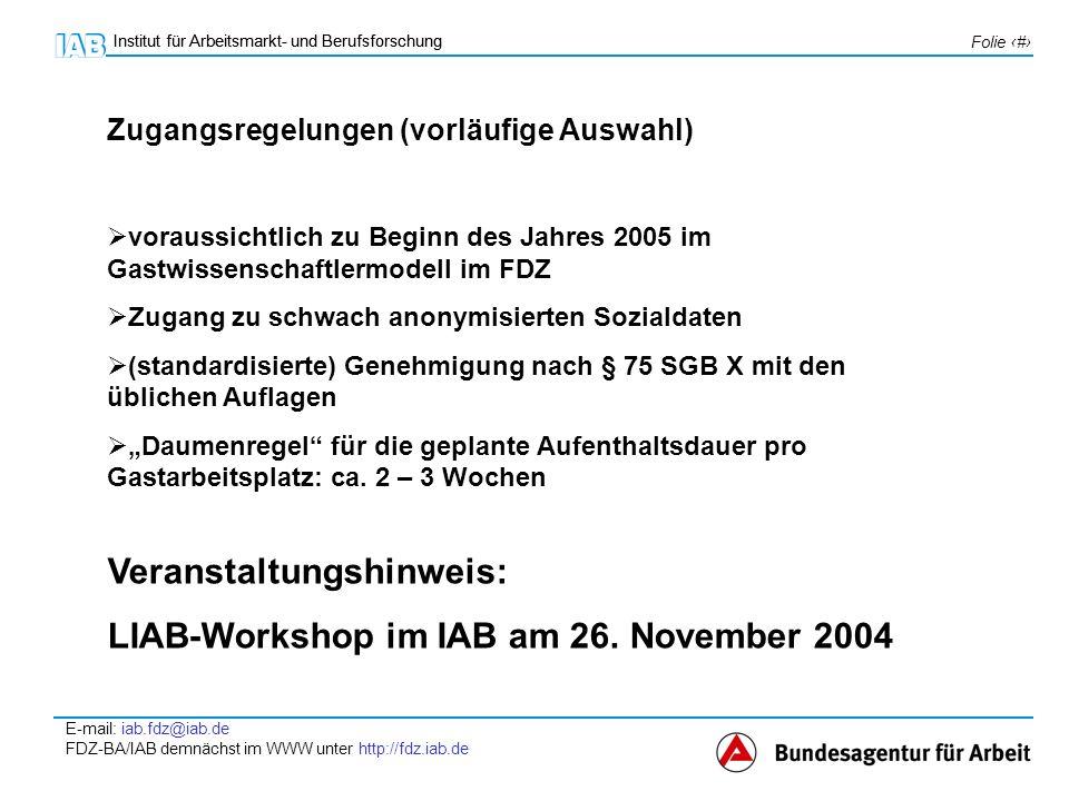 Institut für Arbeitsmarkt- und Berufsforschung E-mail: iab.fdz@iab.de FDZ-BA/IAB demnächst im WWW unter http://fdz.iab.de Folie 7 Institut für Arbeits