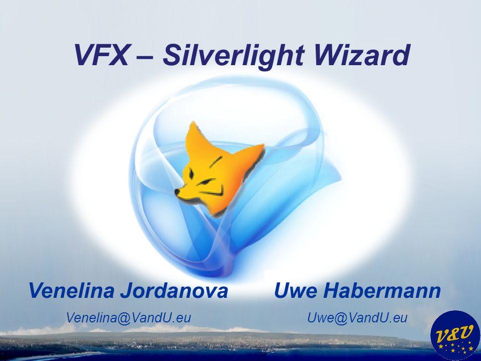 Uwe Habermann Uwe@VandU.eu Venelina Jordanova Venelina@VandU.eu VFX – Silverlight Wizard