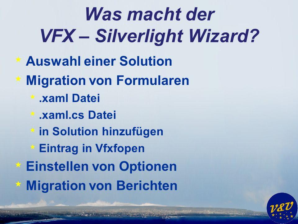 Was macht der VFX – Silverlight Wizard? * Auswahl einer Solution * Migration von Formularen *.xaml Datei *.xaml.cs Datei * in Solution hinzufügen * Ei