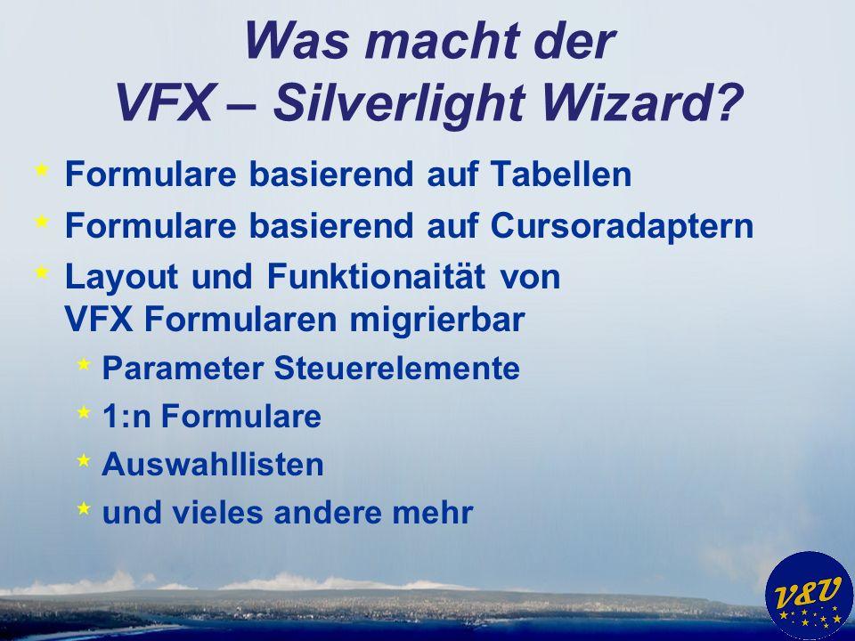 Was macht der VFX – Silverlight Wizard? * Formulare basierend auf Tabellen * Formulare basierend auf Cursoradaptern * Layout und Funktionaität von VFX