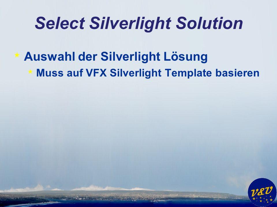 Select Silverlight Solution * Auswahl der Silverlight Lösung * Muss auf VFX Silverlight Template basieren