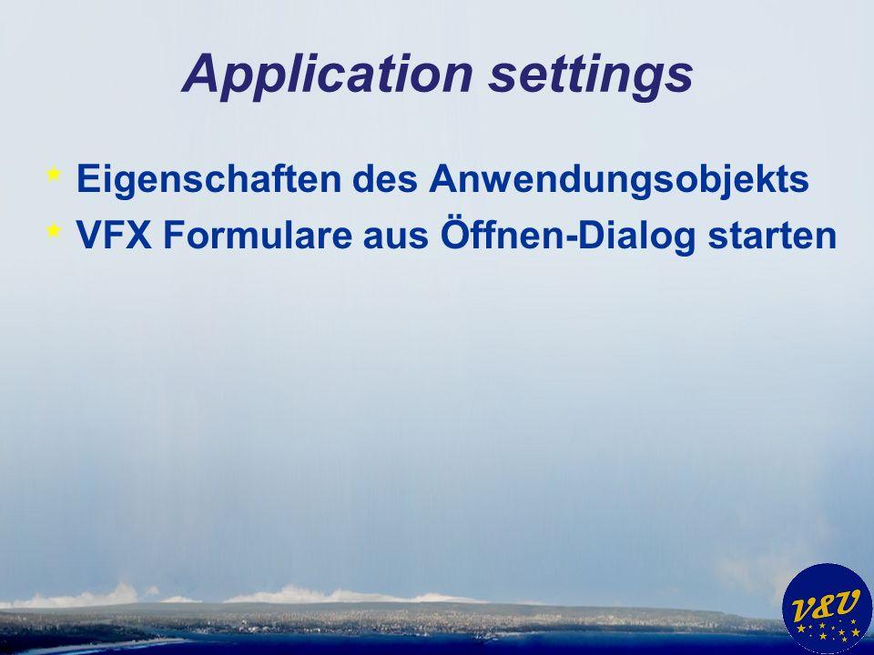 Application settings * Eigenschaften des Anwendungsobjekts * VFX Formulare aus Öffnen-Dialog starten