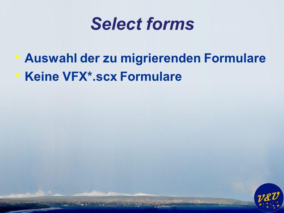 Select forms * Auswahl der zu migrierenden Formulare * Keine VFX*.scx Formulare