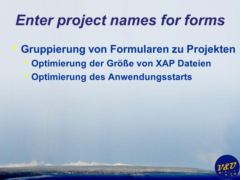 Enter project names for forms * Gruppierung von Formularen zu Projekten * Optimierung der Größe von XAP Dateien * Optimierung des Anwendungsstarts