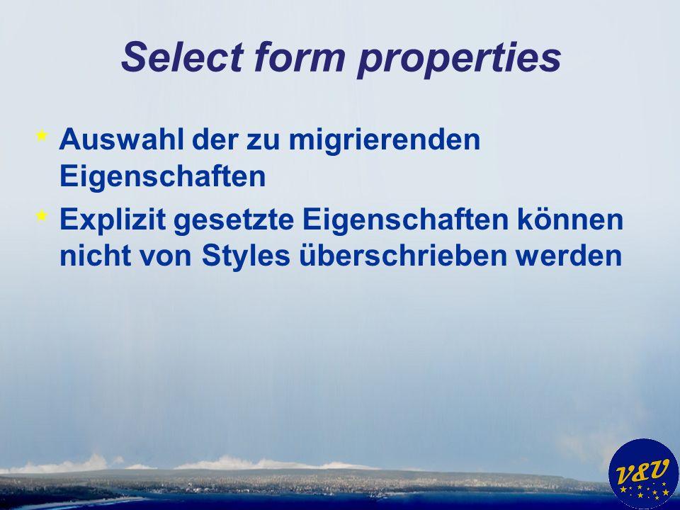 Select form properties * Auswahl der zu migrierenden Eigenschaften * Explizit gesetzte Eigenschaften können nicht von Styles überschrieben werden