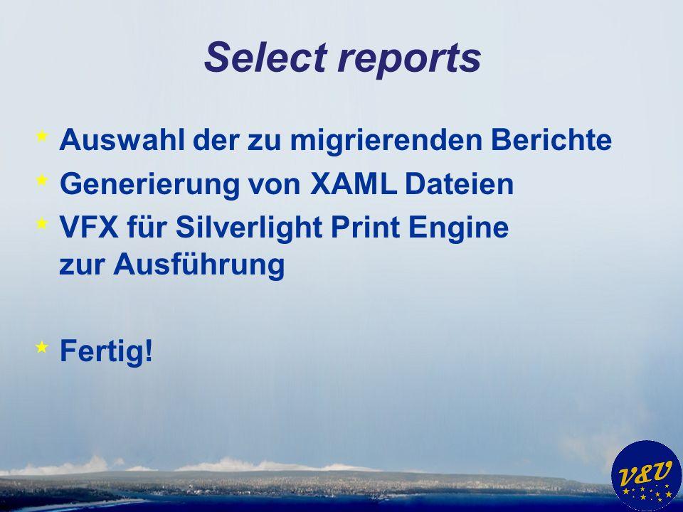 Select reports * Auswahl der zu migrierenden Berichte * Generierung von XAML Dateien * VFX für Silverlight Print Engine zur Ausführung * Fertig!