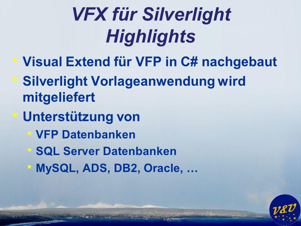 VFX für Silverlight Highlights * Visual Extend für VFP in C# nachgebaut * Silverlight Vorlageanwendung wird mitgeliefert * Unterstützung von * VFP Datenbanken * SQL Server Datenbanken * MySQL, ADS, DB2, Oracle, …