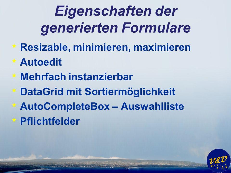 Eigenschaften der generierten Formulare * Resizable, minimieren, maximieren * Autoedit * Mehrfach instanzierbar * DataGrid mit Sortiermöglichkeit * Au