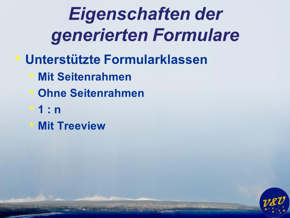 Eigenschaften der generierten Formulare * Unterstützte Formularklassen * Mit Seitenrahmen * Ohne Seitenrahmen * 1 : n * Mit Treeview