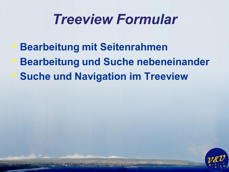 Treeview Formular * Bearbeitung mit Seitenrahmen * Bearbeitung und Suche nebeneinander * Suche und Navigation im Treeview
